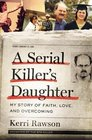 A Serial Killer\'s Daughter: My Story of Faith, Love, and Overcoming