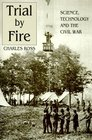 Trial by Fire Science Technology and the Civil War