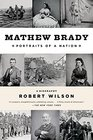 Mathew Brady Portraits of a Nation