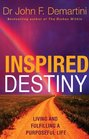 Inspired Destiny Living and Fulfilling a Purposeful Life