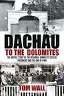 Dachau to the Dolomites: The Irishmen, Himmler?s Special Prisoners and the End of WWII