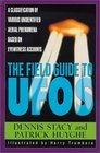 The Field Guide To UFOs : A Classification Of Various Unidentified Aerial Phenomena Based On Eyewitness Accounts (Field Guides to the Unknown)