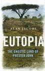 Eutopia The Gnostic Land of Prester John