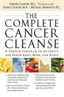 The Complete Cancer Cleanse  A Proven Program to Detoxify and Renew Body Mind and Spirit
