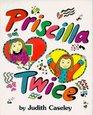 Priscilla Twice