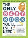 The Only Baby Book You'll Ever Need A Parent's Guide to Everything