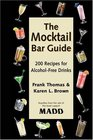 The Mocktail Bar Guide : 200 Recipes for Safe and Sober Parties
