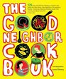 The Good Neighbor Cookbook: 125 Easy and Delicious Recipes to Surprise and Satisfy the New Moms, New Neighbors, Recuperating Friends, Community-Meeting ... Cohorts and Block Party Pals in Your Life!