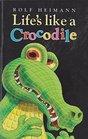 Life's Like a Crocodile
