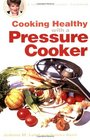 Cooking Healthy with a Pressure Cooker A Healthy Exchanges Cookbook