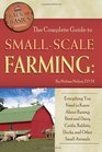 The Complete Guide to Small Scale Farming: Everything You Need to Know About Raising Beef Cattle, Rabbits, Ducks, and Other Small Animals (Back-To-Basics) (Back to Basics Farming)
