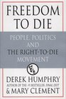 Freedom to Die People Politics and the Right-To-Die Movement