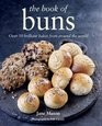 The Book of Buns Over 50 Brilliant Bakes from Around the World