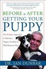 Before  After Getting Your Puppy: The Positive Approach to Raising a Happy, Healthy  Well-Behaved Dog