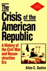 The Crisis of the American Republic A History of the Civil War and Reconstruction Era