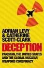 Deception Pakistan the United States and the Global Nuclear Weapons Consipracy