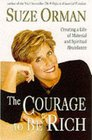 The Courage to Be Rich Creating a Life of Material and Spiritual Abundance