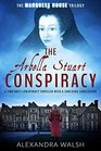 The Arbella Stuart Conspiracy A timeshift conspiracy thriller with a shocking conclusion