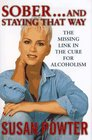 Sober and Staying That Way : The Missing Link in the Cure for Alcoholism