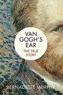 Van Gogh's Ear The True Story