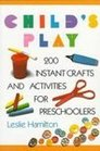 Child's Play 200 Instant Crafts and Activities for Preschoolers