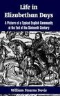 Life In Elizabethan Days A Picture Of A Typical English Community At The End Of The Sixteenth Century