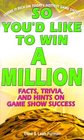 So You'd Like to Win a Million Facts Trivia and Inside Hints on Game Show Success