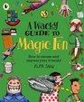 A Wacky Guide to Magic Fun
