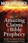 The Amazing Claims of Bible Prophecy What You Need to Know in These Uncertain Times