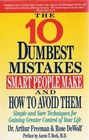 The 10 Dumbest Mistakes Smart People Make and How to Avoid Them: Simple and Sure Techniques for Gaining Greater Control of Your Life