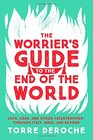 The Worrier's Guide to the End of the World Love Loss and Other Catastrophes--through Italy India and Beyond