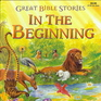 Great Bible Stories:  In The Beginning