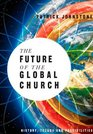 The Future of the Global Church History Trends and Possiblities
