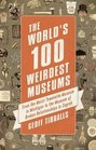 The World's 100 Weirdest Museums From the Moist Towelette Museum in Michigan to the Museum of Broken Relationships in Zagreb