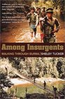 Among Insurgents Walking Through Burma