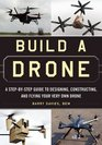 Build a Drone A Step-by-Step Guide to Designing Constructing and Flying Your Very Own Drone