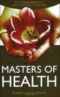 Masters of Health The Original Sources of Today's Alternative Therapies
