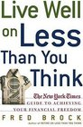 Live Well on Less Than You Think : The New York Times Guide to Achieving Your Financial Freedom