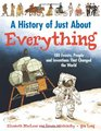 A History of Just About Everything 180 Events People and Inventions That Changed the World