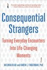 Consequential Strangers Turning Everyday Encounters Into Life-Changing Moments