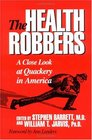 The Health Robbers A Close Look at Quackery in America