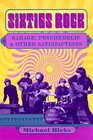 Sixties Rock Garage Psychedelic and Other Satisfactions