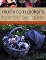 Mushroom Picker's Foolproof Field Guide The expert guide to identifying picking and using wild mushrooms