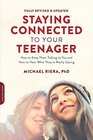 Staying Connected to Your Teenager Revised Edition How to Keep Them Talking to You and How to Hear What They're Really Saying