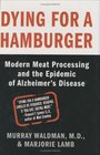 Dying for a Hamburger Modern Meat Processing and the Epidemic of Alzheimer's Disease
