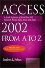 Access 2002 from A to Z A Quick Reference of More Than 200 Microsoft Access Tasks Terms and Tricks