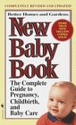 Better Homes and Gardens New Baby Book : The Complete Guide to Pregnancy, Childbirth, and Baby Care Revised