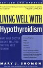Living Well with Hypothyroidism What Your Doctor Doesn't Tell You that You Need to Know
