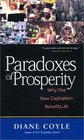 Paradoxes of Prosperity Why the New Capitalism Benefits All