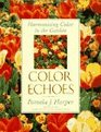 Color Echoes Harmonizing Color in the Garden